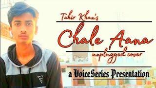 chale-aana---juda-hum-ho-gay-maana-l-de-de-pyar-de-l-unplugged-cover-by-tahir-khan-l-sad-version