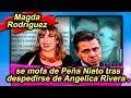 Magda Rodríguez se mofa de Peña Nieto tras despedirse de Angélica Rivera.