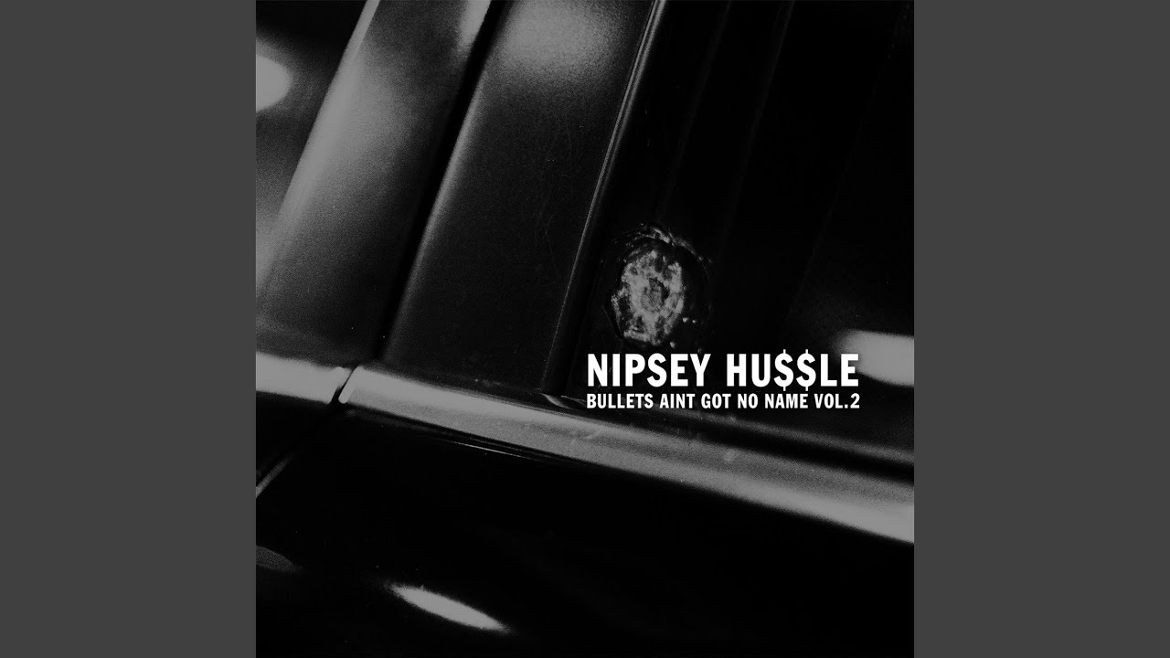 nipsey hussle bullets aint got no name video