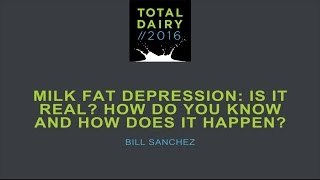 Milk Fat Depression: Is it real? How do you know and how does it happen? by Bill Sanchez