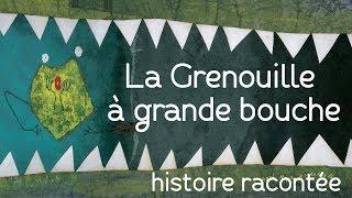La Grenouille à grande bouche - Histoire racontée