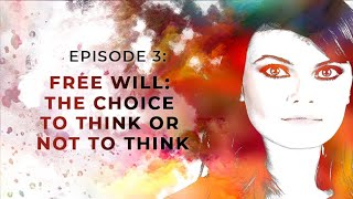 Free Will: The Choice to Think or Not to Think | Exploring Objectivism with Gloria Álvarez Episode 3