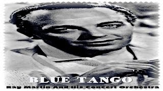 Ray Martin And His Concert Orchestra - Blue Tango