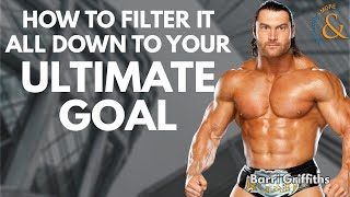 How to Filter it all Down to Your Ultimate Goal with Barri Griffiths