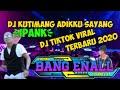 DJ KUTIMANG ADIKKU SAYANG✓DJ MINANG VIRAL FULBAS 2020  DJ TIKTOK VIRAL  IPANK KAU TELAH DEWASA