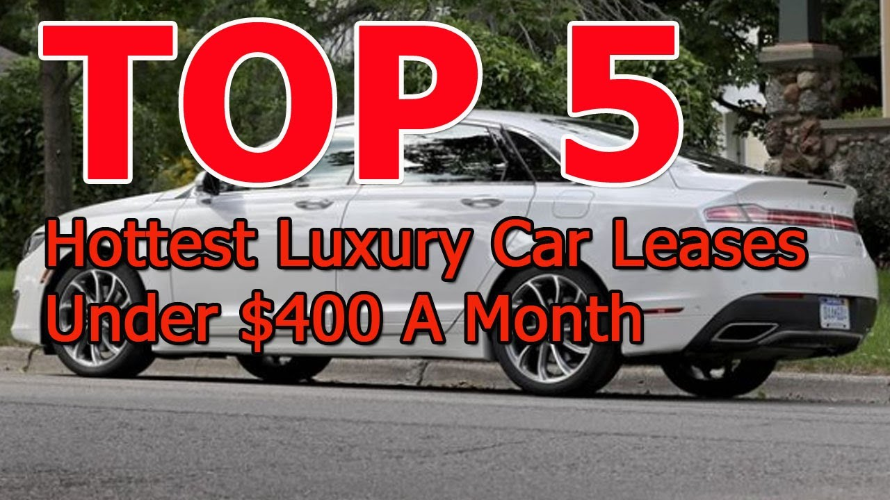 Top 5 Hottest Luxury Cars Leases Under 400 A Month Part 3 Youtube