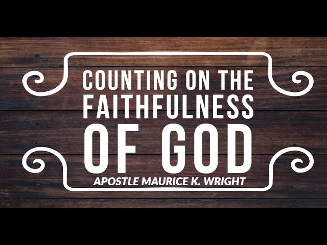 Counting on the Faithfulness of God | Apostle Maurice K. Wright