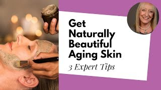 Look Naturally Beautiful with these Tips | Skin Care for Older Women