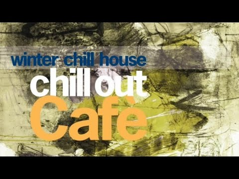 Chill Out Cafè Winter Chill House - Compilation Guitar Nu Jazz Downtempo Electronica HQ