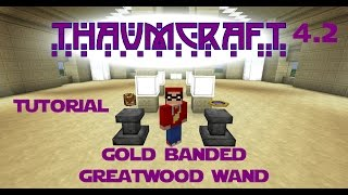 Minecraft - Mod Tutorial Thaumcraft 4.2 Part 03 - Gold Banded Greatwood Wand