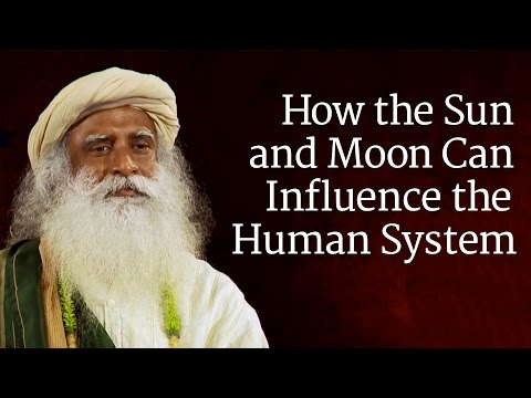 How the Sun and Moon Can Influence the Human System | Sadhgu
