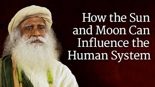 How the Sun and Moon Can Influence the Human System | Sadhguru