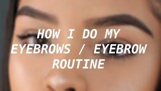 How I Do My Eyebrows / Eyebrow Routine !