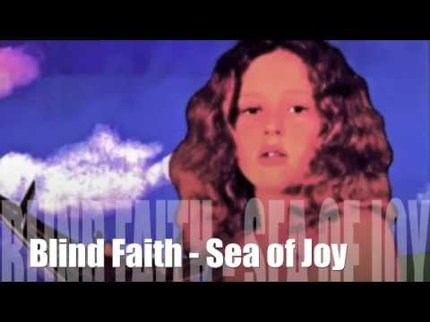 Blind Faith ☮ Sea of Joy