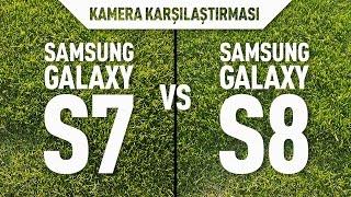 Samsung Galaxy S7 Edge ve S8 Plus kamera karşılaştırması