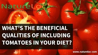 What's the beneficial qualities of including Tomatoes in your diet?