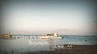 Kekasih Bayangan   Cakra Khan (Cover Ari)