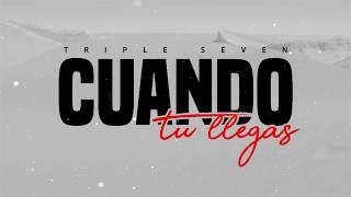 TRIPLE SEVEN-CUANDO TU LLEGAS VIDEO LIRICAL