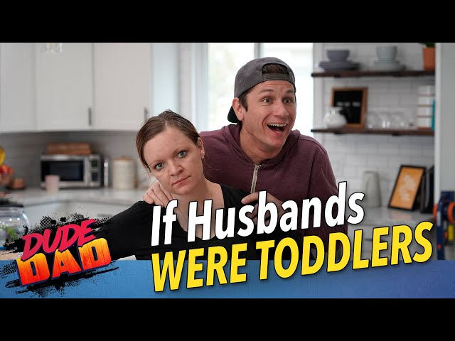 If Husbands Were Toddlers