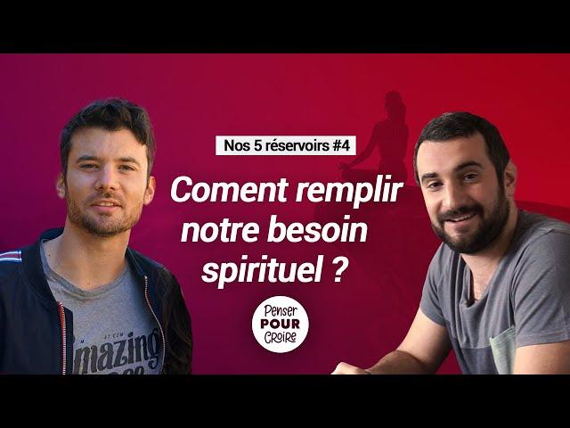Qu'est-ce que le besoin spirituel ? Podcast Penser pour Croire