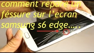comment réparé une fissure sur un écran cassé de samsung Galaxy s6 edge