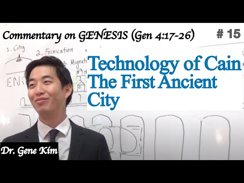 TECHNOLOGY OF CAIN. The First Ancient City (Genesis 4:17-26) | Dr. Gene Kim