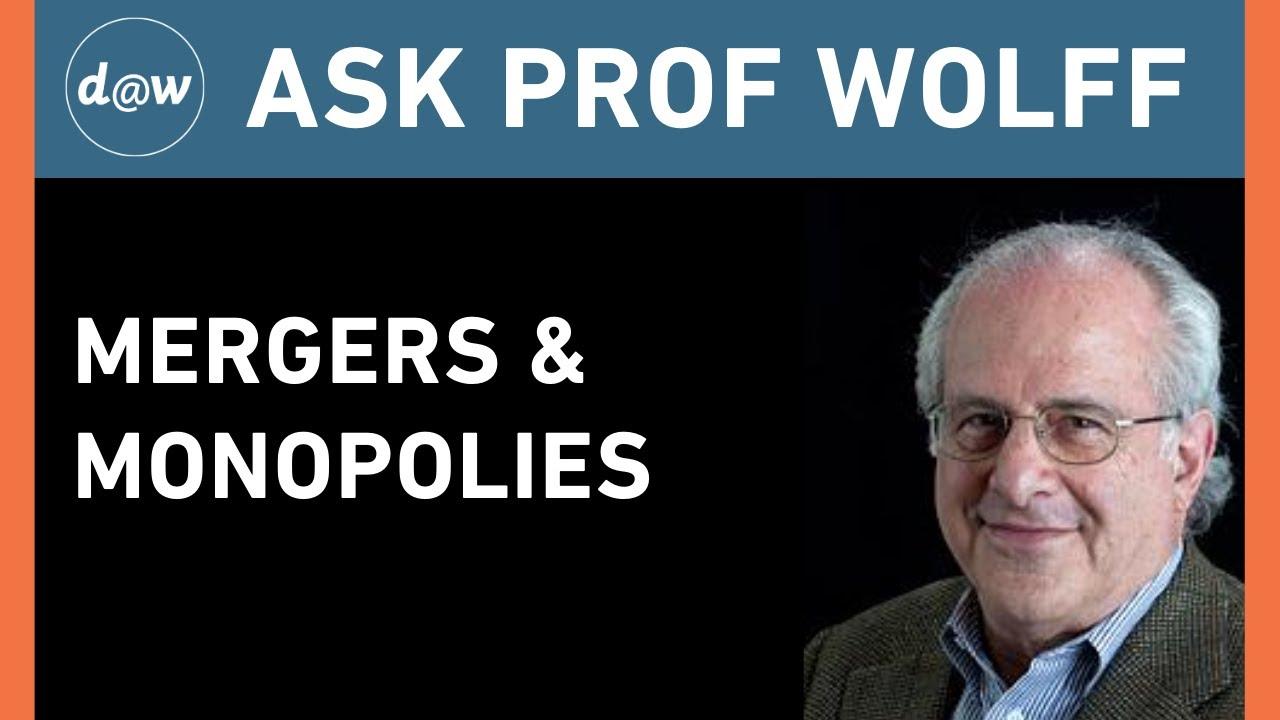 AskProfWolff: Mergers & Monopolies