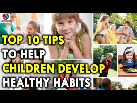Top 10 Tips to Help Children Develop Healthy Habits - Best Health Tips For Childrens