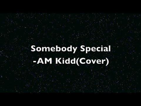 Somebody Special-AM Kidd(Female Cover w/ Lyrics)