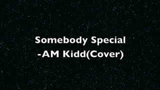 Somebody Special-AM Kidd(Female Cover w/ Lyrics)