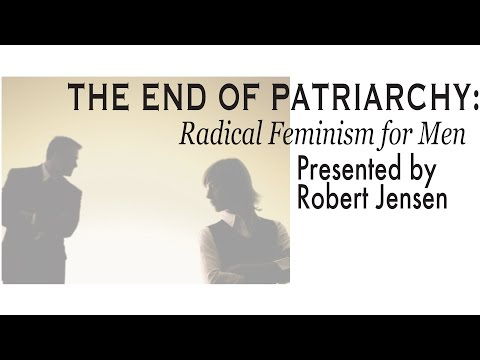 The End of Patriarchy: Radical Feminism for Men by Robert Jensen