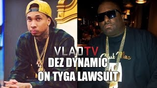 Dez Dynamic On Tyga Lawsuit: He Didn't Come Through On His End