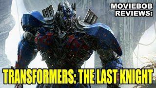 MovieBob Reviews: TRANSFORMERS: THE LAST KNIGHT