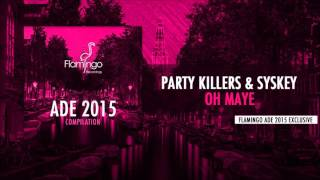 Party Killers & Syskey - Oh Maye [Flamingo ADE 2015 Exclusive]