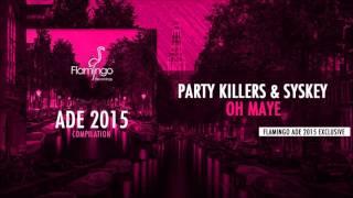 Party Killers & Syskey - Oh Maye [Flamingo ADE 2015 Exclusive]