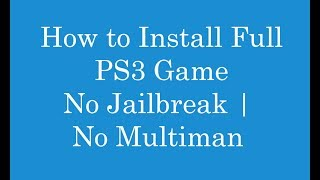 How to install Full PS3 Game with USB No Jailbreak | No Multiman