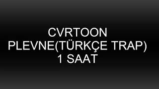 CVRTOON-PLEVNE(TÜRKÇE TRAP)1 SAAT