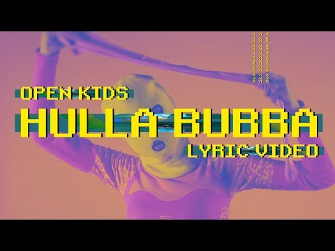Open Kids - Hulla Bubba (official lyric video)