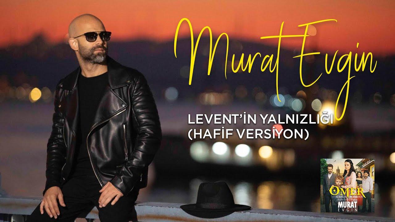 Murat Evgin - Levent'in Yalnızlığı   Hafif Versiyon (Official Audio)
