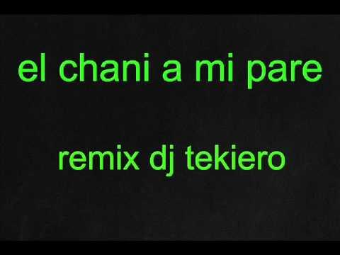 el chani a mi pare remix dj tekiero
