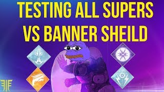 TESTING ALL SUPERS VS BANNER SHIELD! DESTINY 2 FORSAKEN