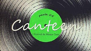 Canteen - Festival de Música Teen (Parte 5)