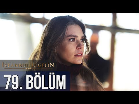 İstanbullu Gelin 79. Bölüm