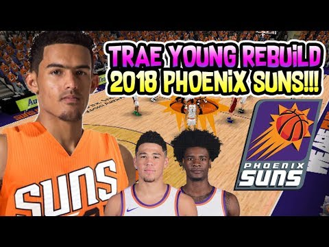 TRAE YOUNG REBUILD! 2018 PHOENIX SUNS! NBA 2K18 MY LEAGUE