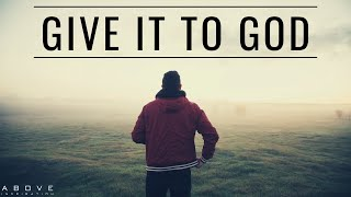 GIVE IT TO GOD | Sтop Worrying & Trust God - Inspirational & Motivational Video