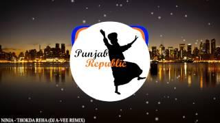 Ninja - Thokda Reha (DJ A-Vee Remix)