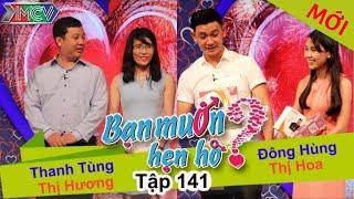 BẠN MUỐN HẸN HÒ - Tập 141 | Thanh Tùng - Thị Hương | Đông Hùng - Thị Hoa | 14/02/2016