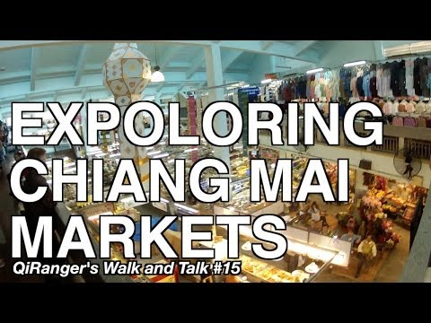 Exploring Chiang Mai Markets - QiRanger's Walk and Talk #15