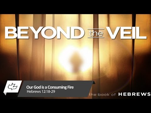 Our God is a Consuming Fire - Hebrews 12:18-29