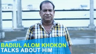 Badiul Alom Khokon talks about him